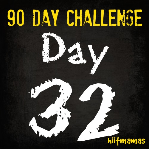 Free HIIT Mamas 90 Day Fitness Challenge- DAY 32