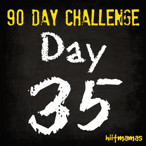 Free HIIT Mamas 90 Day Fitness Challenge- DAY 35
