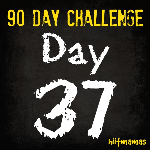 Free HIIT Mamas 90 Day Fitness Challenge- DAY 37