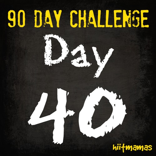 Free HIIT Mamas 90 Day Fitness Challenge- DAY 40