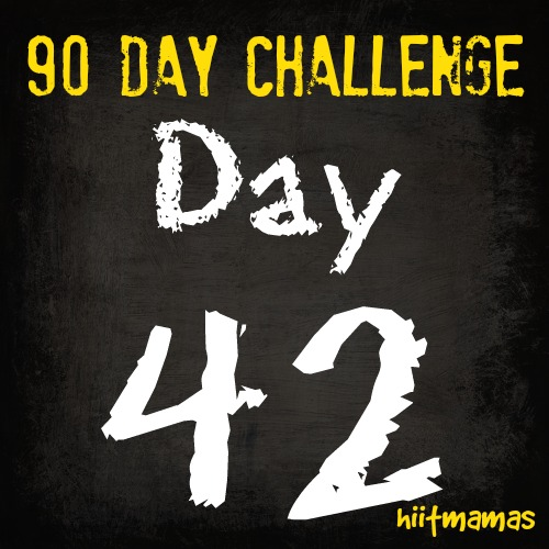 Free HIIT Mamas 90 Day Fitness Challenge- DAY 42