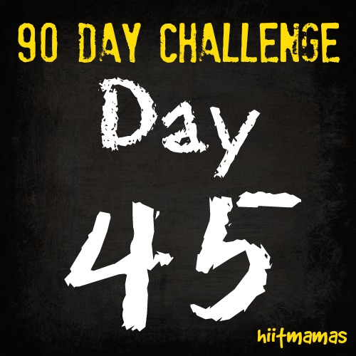 Free HIIT Mamas 90 Day Fitness Challenge- DAY 45