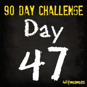 Free HIIT Mamas 90 Day Fitness Challenge- DAY 47