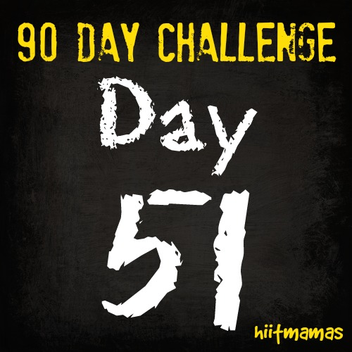 Free HIIT Mamas 90 Day Fitness Challenge- DAY 51