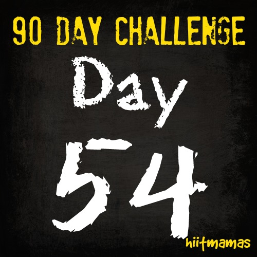 Free HIIT Mamas 90 Day Fitness Challenge- DAY 54