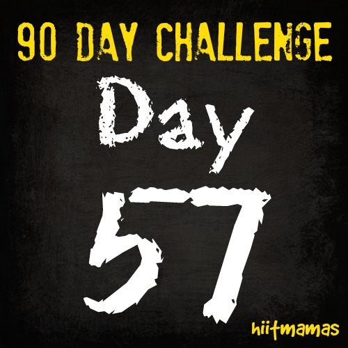 Free HIIT Mamas 90 Day Fitness Challenge- DAY 57
