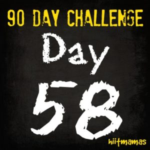 Free HIIT Mamas 90 Day Fitness Challenge- DAY 58