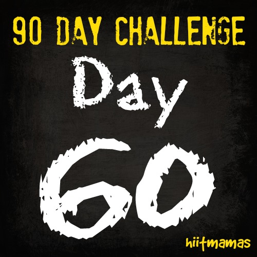 Free HIIT Mamas 90 Day Fitness Challenge- DAY 60