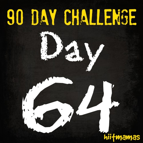 Free HIIT Mamas 90 Day Fitness Challenge- DAY 64