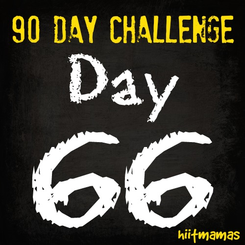 Free HIIT Mamas 90 Day Fitness Challenge- DAY 66