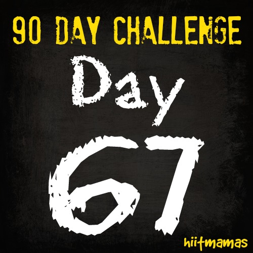 Free HIIT Mamas 90 Day Fitness Challenge- DAY 67