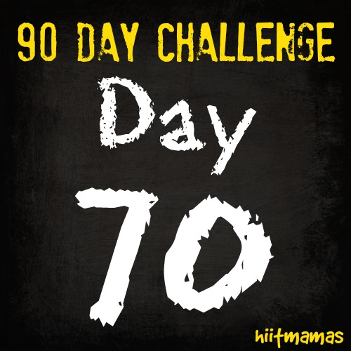 Free HIIT Mamas 90 Day Fitness Challenge- DAY 70
