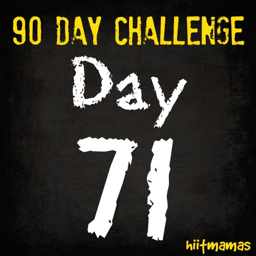 Free HIIT Mamas 90 Day Fitness Challenge- DAY 71