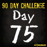 Free HIIT Mamas 90 Day Fitness Challenge- DAY 75