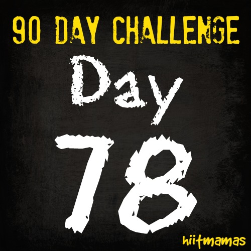 Free HIIT Mamas 90 Day Fitness Challenge- DAY 78