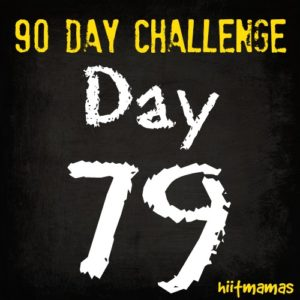 Free HIIT Mamas 90 Day Fitness Challenge- DAY 79