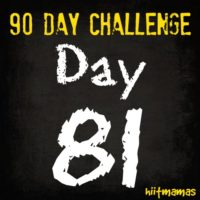 Free HIIT Mamas 90 Day Fitness Challenge- DAY 81