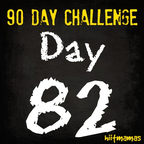 Free HIIT Mamas 90 Day Fitness Challenge- DAY 82