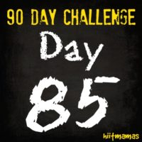 Free HIIT Mamas 90 Day Fitness Challenge- DAY 85