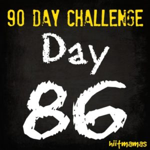 Free HIIT Mamas 90 Day Fitness Challenge- DAY 86