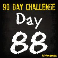 Free HIIT Mamas 90 Day Fitness Challenge- DAY 88