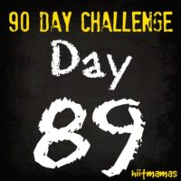 Free HIIT Mamas 90 Day Fitness Challenge- DAY 89