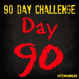 Free HIIT Mamas 90 Day Fitness Challenge- DAY 90