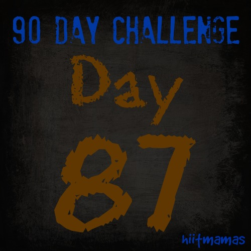 Free HIIT Mamas 90 Day Fitness Challenge- DAY 87