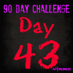 Free HIIT Mamas 90 Day Fitness Challenge- DAY 43